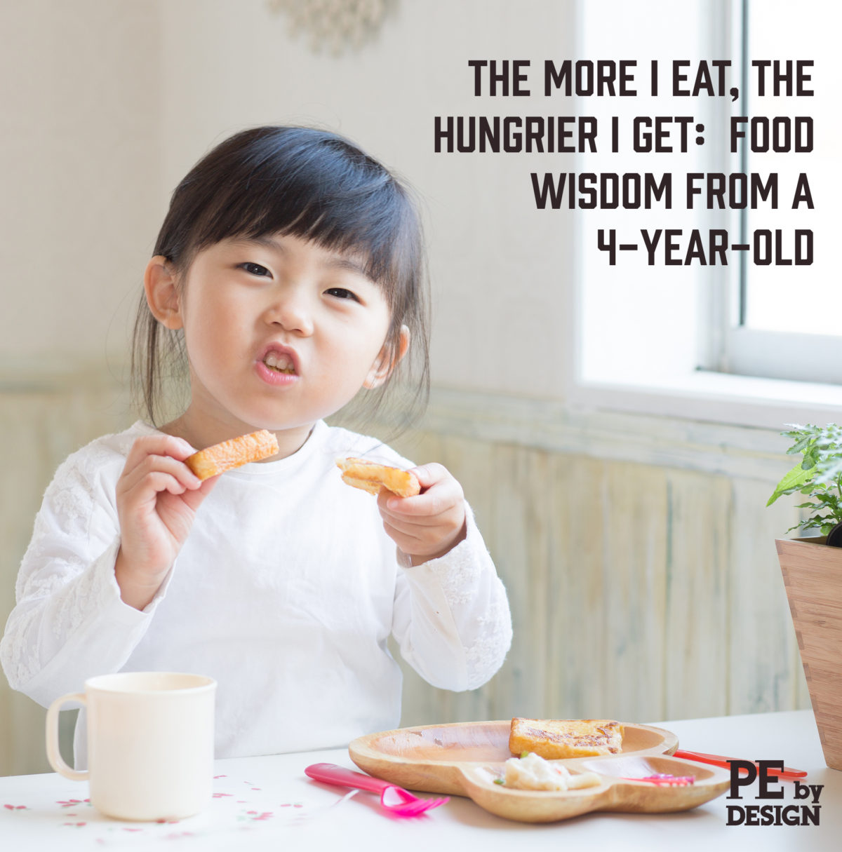 The More I Eat, the Hungrier I Get: Food Wisdom from a 4-Year-Old